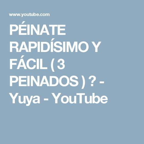 PÉINATE RAPIDÍSIMO Y FÁCIL ( 3 PEINADOS ) ♥ - Yuya - YouTube