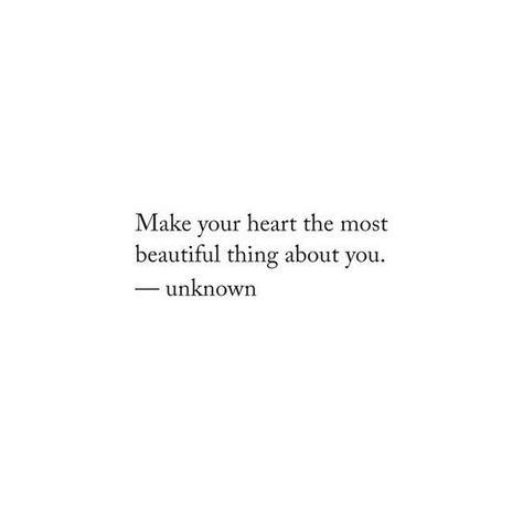 Make your heart the most beautiful thing about you #dailyreminder