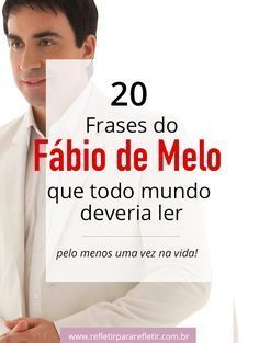 20 Frases Do Padre Fabio De Melo Que Todo Mundo Deveria Ler Pelo