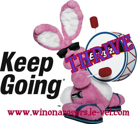I feel like the Energizer bunny, I keep going and going and going while THRIVEing
