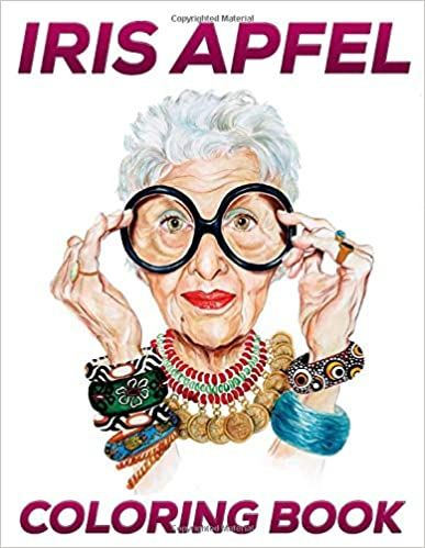 Amazon Com Iris Apfel Coloring Book Fantastic Coloring Book For Adults And Fans With Giant Pages And Exclusive Illustrations Coloring Books Iris Apfel Books
