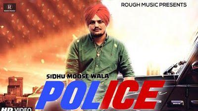 Police Sidhu Moose Wala The Song Police Is Sung By Popular Punjabi Singer Sidhu Moose Wala Lyrics Written By Sidhu Moose Wala And M In 2020 Mp3 Song Songs Lyrics