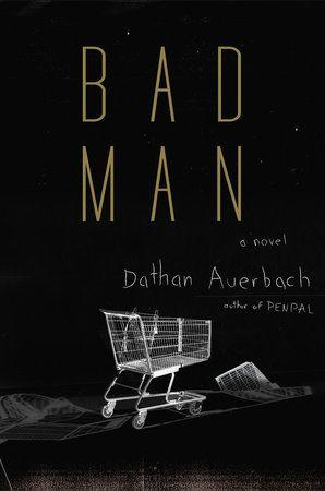 Bad Man By Dathan Auerbach 9780525435266 Penguinrandomhouse Com