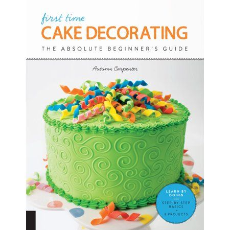 First Time First Time Cake Decorating The Absolute Beginner S Guide Learn By Doing Step By Step Basics Projects Paperback Walmart Com In 2020 Cake Decorating Cake Decorating For Beginners Cake Decorating Supplies