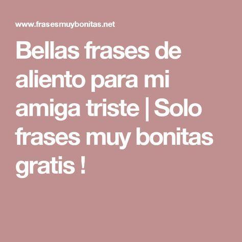 Bellas Frases De Aliento Para Mi Amiga Triste Frases Para
