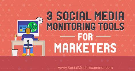 3 Social Media Monitoring Tools for Marketers : Social Media Examiner