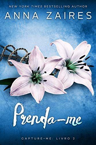 Prenda Me Capture Me Livro 2 Por Anna Zaires Minha Nova Prisioneira E Uma Contradicao Enlouqueced Livros Para Ler Online Livros Online Livros Gratuitos