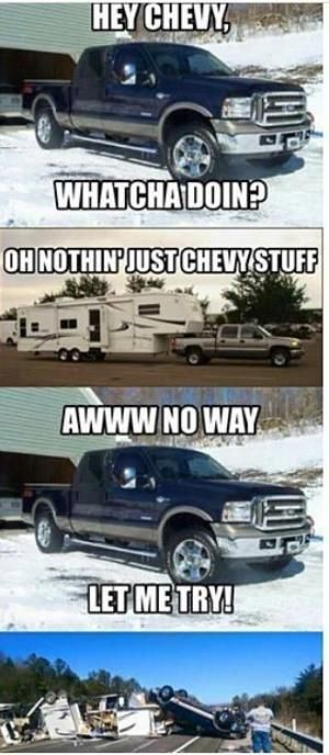 Heya Chevy Lifted Ford Truck By Marina Ford Jokes Truck Memes