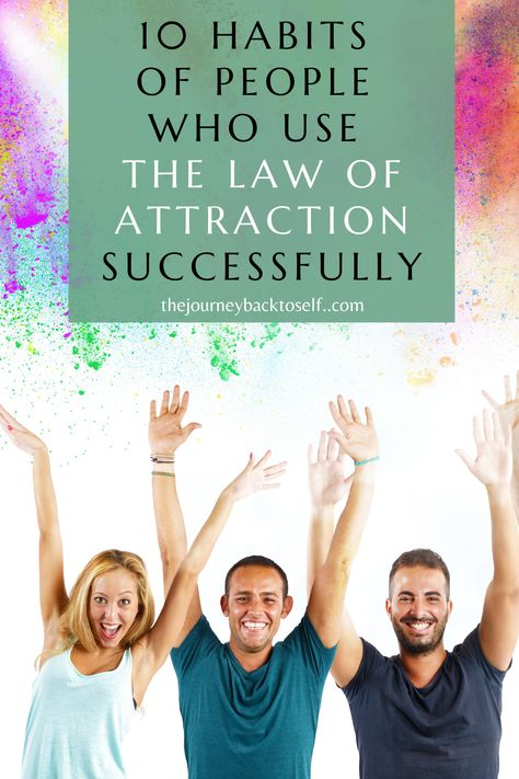10 Habits of People Who Use The Law of Attraction Successfully - The Journey Back To Self