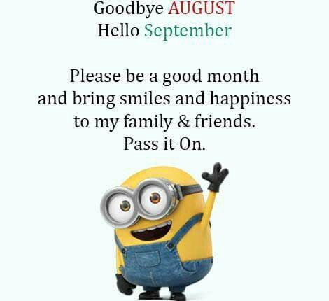 goodbye for now august til next year hello september take it one day