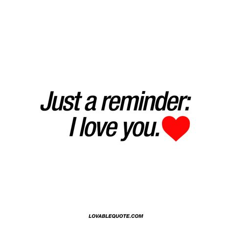 """Just a reminder: I love you. ❤ "" Click here for the best I love you quotes from lovablequote.com for him and for her!"