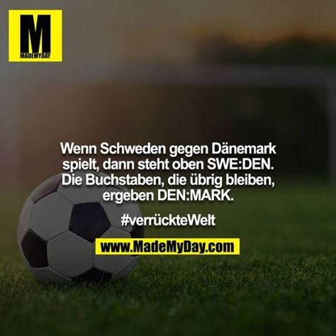 Wenn Schweden gegen Dänemark spielt, dann steht oben SWE:DEN. Die Buchstaben, die übrig bleiben, ergeben DEN:MARK. #verrückteWelt