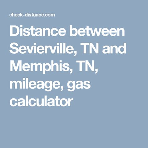 Distance between Sevierville, TN and Memphis, TN, mileage, gas