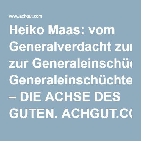 Heiko Maas: vom Generalverdacht zur Generaleinschüchterung – DIE ACHSE DES GUTEN. ACHGUT.COM