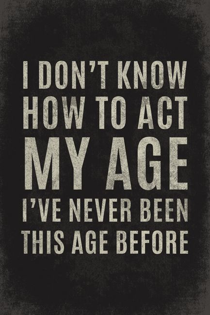 I Don T Know How To Act My Age Poster Print In 2020 Birthday Quotes For Me Birthday Captions 30th Birthday Quotes