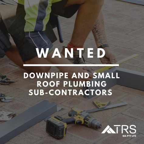 Wanted Downpipe And Small Roof Plumbing Sub Contractors Must Have Own Tools Transport And With Images Contractors Plumbing