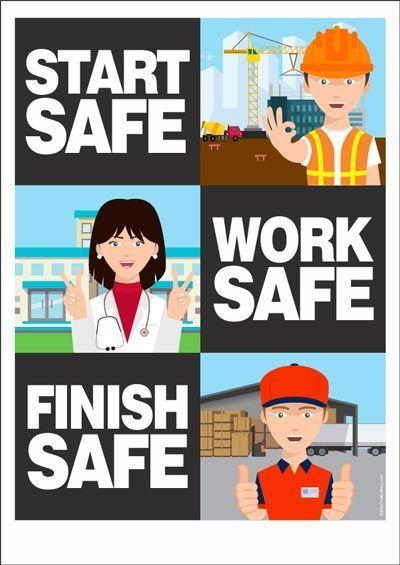 Start Safe Work Safe Finish Safe Safety Posters Safety Slogans Occupational Health And Safety