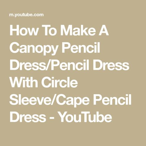 daefc7026d How To Make A Canopy Pencil Dress Pencil Dress With Circle Sleeve Cape Pencil  Dress - YouTube