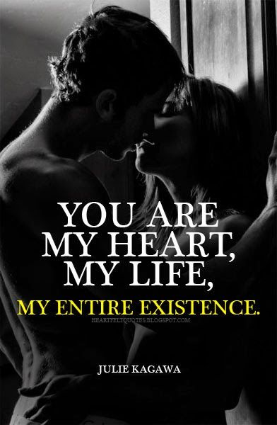 Heartfelt Quotes: You are my heart, my life, my entire existence.
