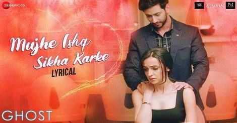 Muje Ishq Sikha Karke Mp3 Song Download From Hindi Movie Ghost Sanaya Irani Shivam Bhaargava 2019 Latest Song Lyrics Lyrics New Hindi Songs