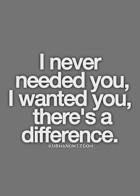 """I can definitely live without you. 