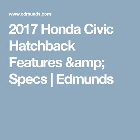 2017 Honda Civic Hatchback Features Specs Edmunds