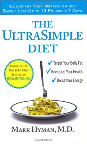 The Ultrasimple Diet Kick Start Your Metabolism And Safely Lose Up To 10 Pounds In 7 Days Mark Hyman 9781416547761 Amaz Ultra Simple Diet Diet Reviews Diet
