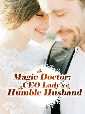 Magic Doctor Ceo Lady S Humble Husband Novel Pdf Free Download Novelcat Free Reading Online Good Novels To Read Doctor