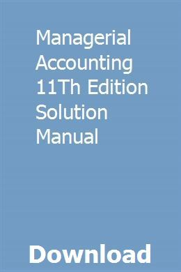 Managerial Accounting 11th Edition Solution Manual Managerial Accounting Solutions Chemistry