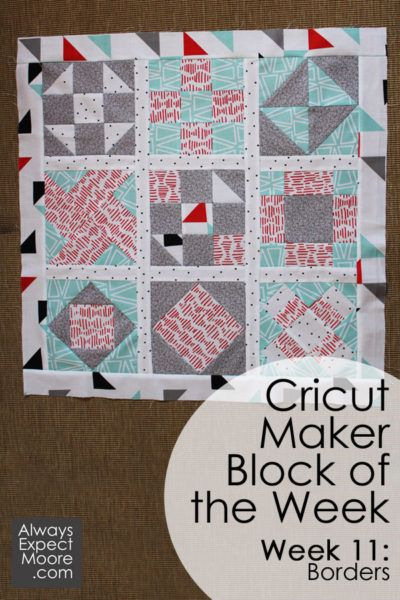 Cricut Maker Block Of The Week Quilt Week 11 Adding Borders This Week We Re Going To Finish The Quilt Top By Adding The Borders T Quilts Cricut Quilt Making