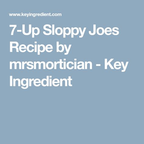 7-Up Sloppy Joes Recipe by mrsmortician - Key Ingredient