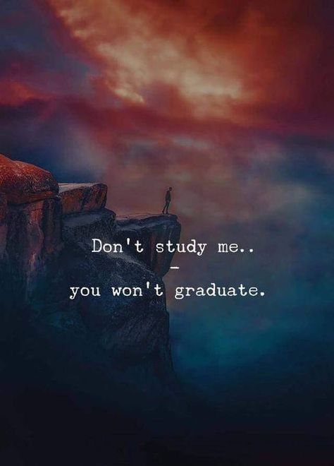 """""""Don't study me. You won't graduate.""""  Follow us for more motivational Quotes, Poems & Info Pics."""