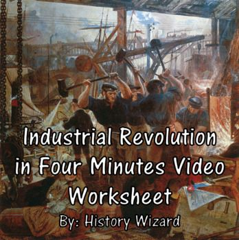 Industrial Revolution In Four Minutes Video Worksheet With Images