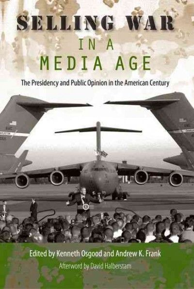 Selling War in a Media Age : The Presidency and Public Opinion in the American Century