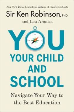 How To Find A School Your Kids Will Love And That You Will Too Ken Robinson Student Behavior Education