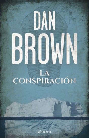 La Conspiración Ebook By Dan Brown Rakuten Kobo Dan Brown Libros Para Leer Libros En Línea