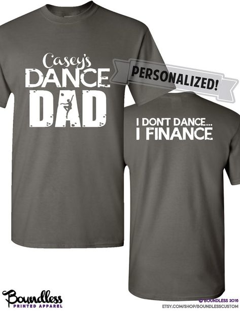 412bcea52c Dance Dad Shirt I Don't Dance... I Finance by BoundlessCustom