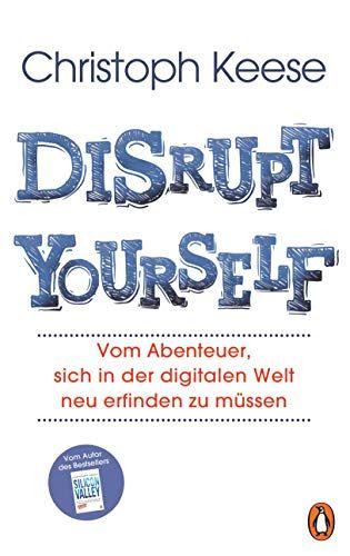 Disrupt Yourself Vom Abenteuer Sich In Der Digitalen Welt Neu Erfinden Zu M Ssen Sich Der Abenteuer Disrupt Digitale Welt Buchempfehlungen Und Abenteuer