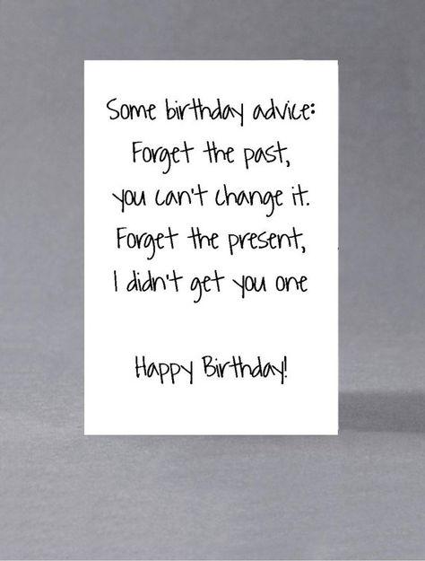Funny, sarcastic birthday card - some birthday advice: forget . - Funny, sarcastic birthday card – some birthday advice: forget the past, forget the present. Birthday Presents For Her, Birthday Cards For Friends, Bday Cards, Funny Cards For Friends, Happy Birthday Quotes For Friends, Sister Birthday Quotes, Birthday Card Sayings, Funny Birthday Cards, Birthday Greetings
