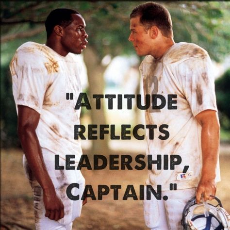 """Remember the Titans: """"Attitude Reflects Leadership, Captain"""". Such a great movie, and an awesome quote. If you have seen the movie, you will know that the attitude of the followers or team are a direct reflection of the leader."""