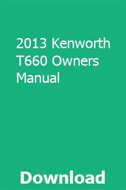 2013 Kenworth T660 Owners Manual Owners Manuals Kenworth Goldwing