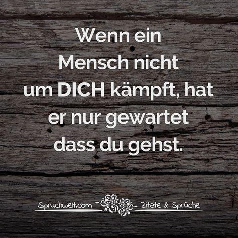 Wenn ein Mensch nicht um dich kämpft, hat er nur gewartet dass du gehst - Herzschmerz #zitate #sprüche #spruchbilder #deutsch