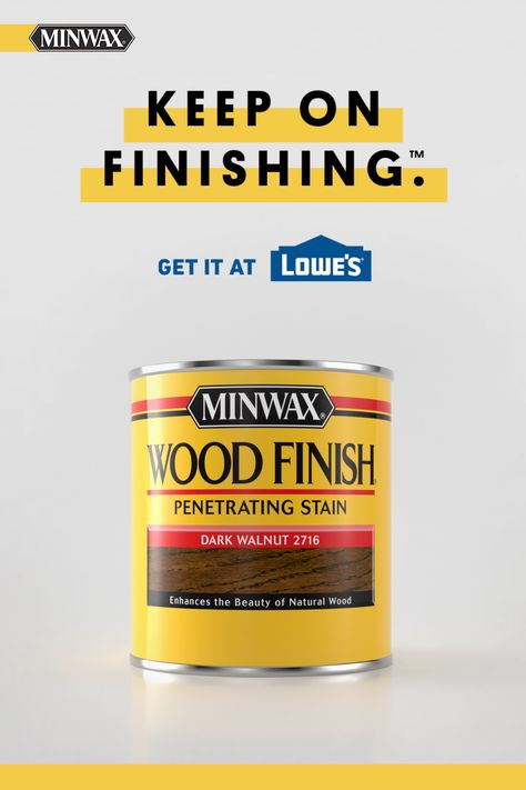 If you want a perfect finish, make sure it's Minwax®. We have the stains and poly to give your projects that wow factor. Get it at Lowe's.