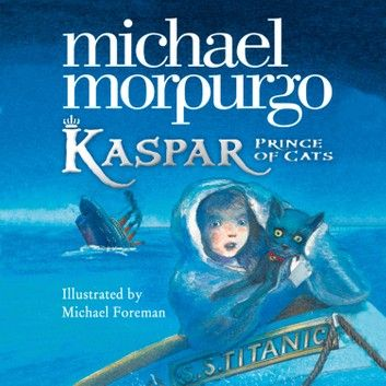 Kaspar Prince Of Cats Audiobook By Michael Morpurgo Rakuten Kobo Michael Morpurgo Audio Books Children S Author