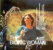 The Bionic Woman.