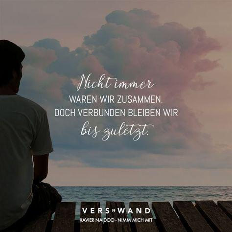 Nicht immer waren wir zusammen. Doch verbunden bleiben wir bis zuletzt. Xavier Naidoo - #bis #bleiben #doch #immer #Naidoo #nicht #songquoteslove #verbunden #waren #wir #Xavier #zuletzt #zusammen - #SongQuotes