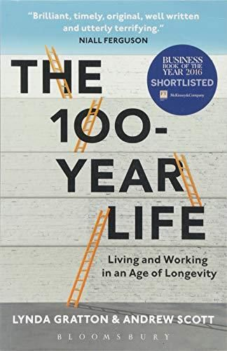 Download Pdf The 100 Year Life Living And Working In An Age Of