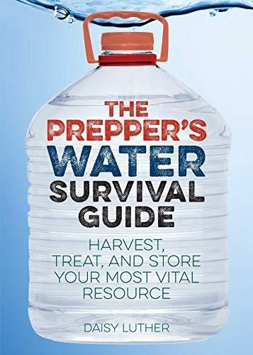 The Prepper's Water Survival Guide: Harvest, Treat, and Store Your Most Vital Resource - Default