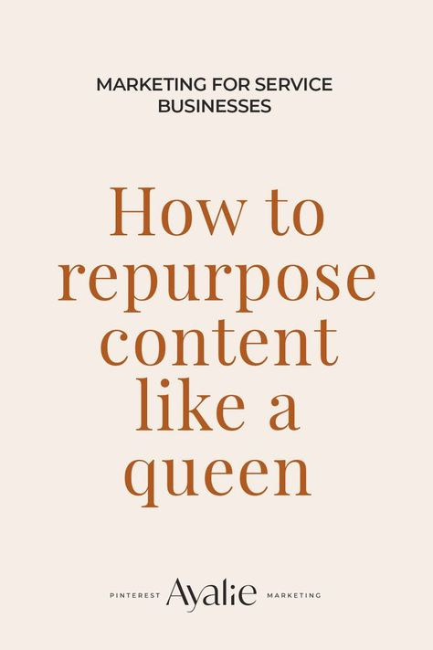 How to repurpose your content like a queen — AYALIE Pinterest Marketing for service-based businesses