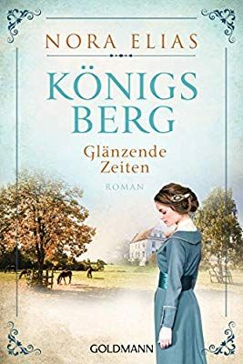 Konigsberg Glanzende Zeiten Konigsberg Saga 1 Roman Amazon De Nora Elias Bucher Bucher Buchclub Bucher Lesenswerte Bucher